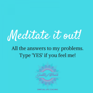 Meditate it out!