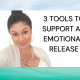 39 3 Tools To Support An Emotional Release